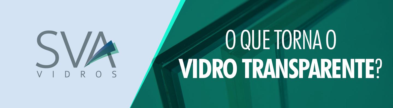 sva_oque_torna_vidro_transparente